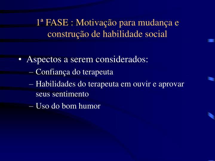 1ª FASE : Motivação para mudança e construção de habilidade social