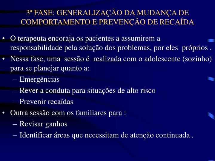 3ª FASE: GENERALIZAÇÃO DA MUDANÇA DE COMPORTAMENTO E PREVENÇÃO DE RECAÍDA