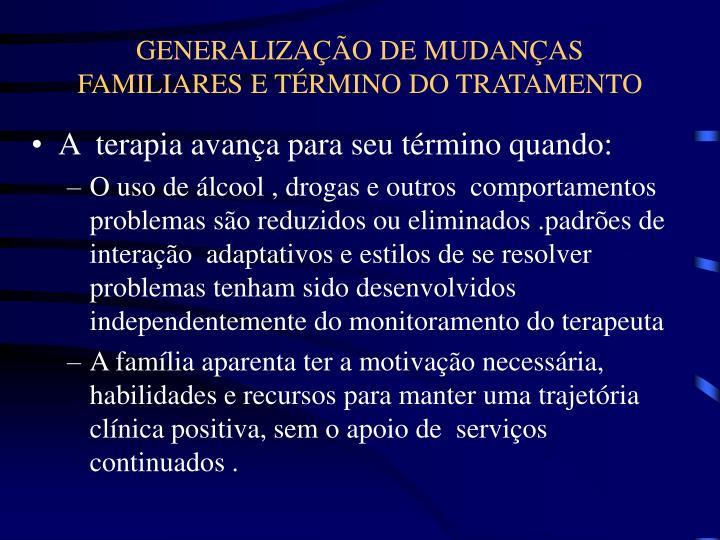 GENERALIZAÇÃO DE MUDANÇAS FAMILIARES E TÉRMINO DO TRATAMENTO