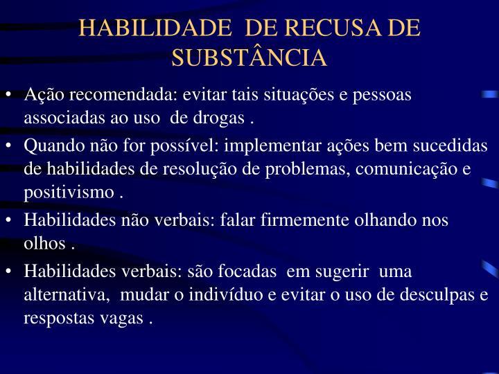 HABILIDADE  DE RECUSA DE SUBSTÂNCIA