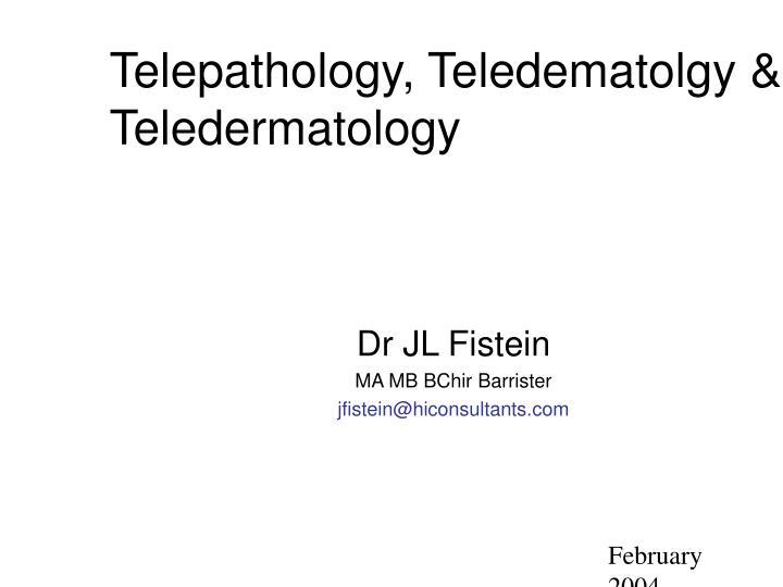 telepathology teledematolgy teledermatology n.
