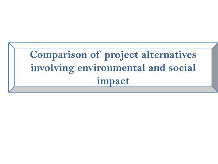 Comparison of project alternatives involving environmental and social impact