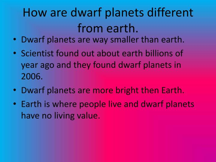 How are dwarf planets different from earth.