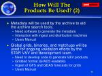 how will the products be used 2