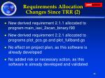 requirements allocation changes since trr 2