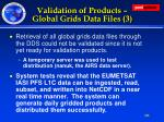 validation of products global grids data files 3