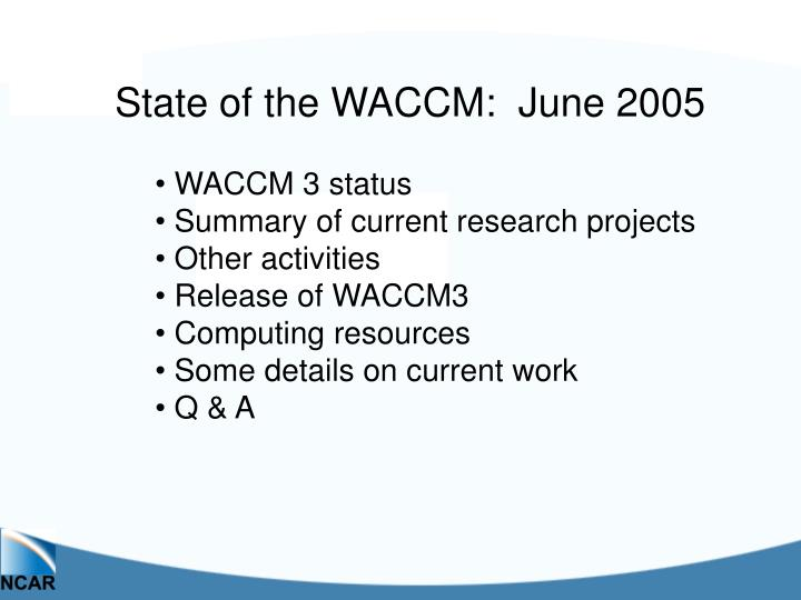 State of the WACCM:  June 2005