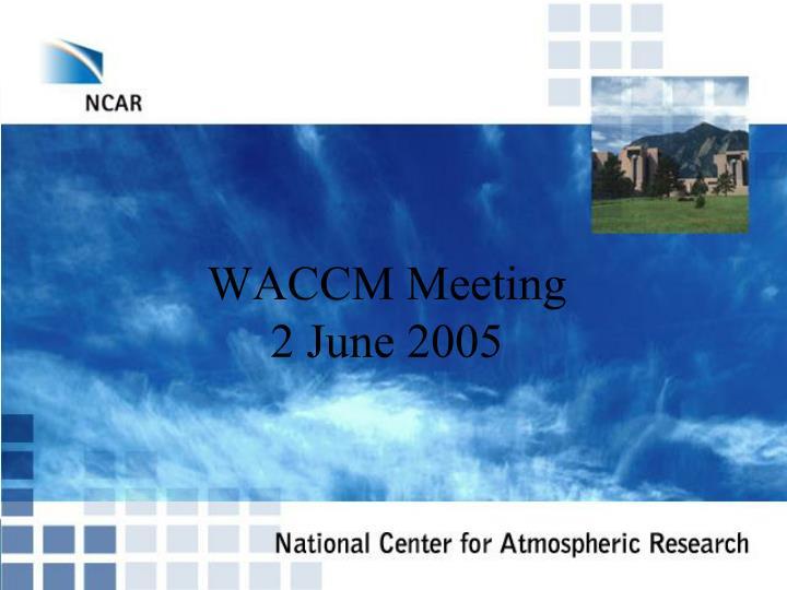 Waccm meeting 2 june 2005