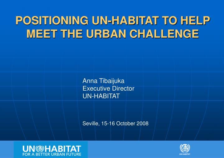 positioning un habitat to help meet the urban challenge n.