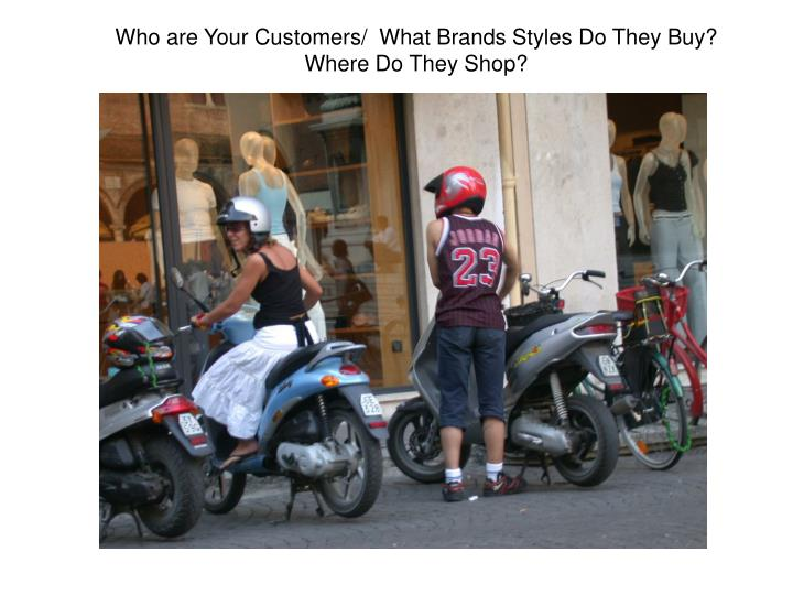Who are Your Customers/  What Brands Styles Do They Buy?