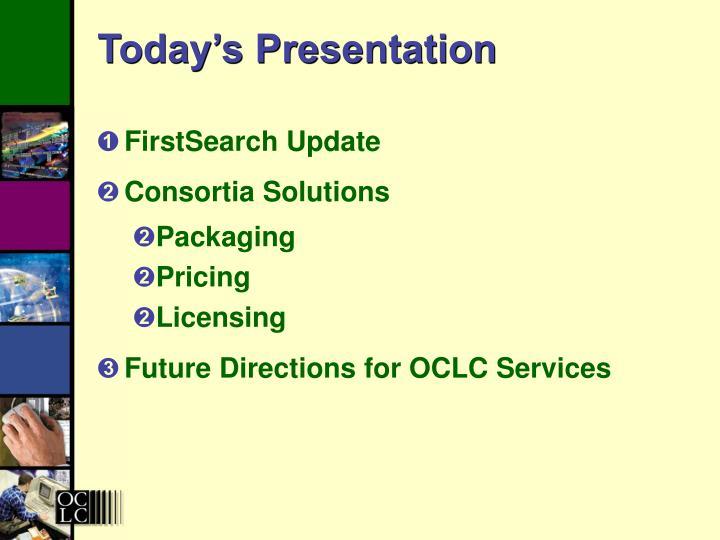 Today s presentation