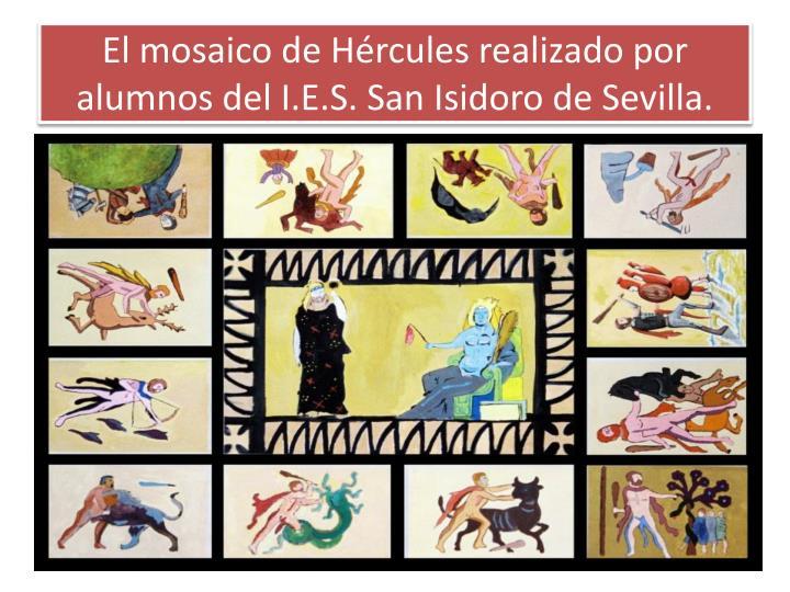 El mosaico de Hércules realizado por alumnos del I.E.S. San Isidoro de Sevilla.