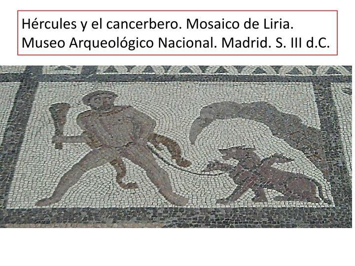 Hércules y el cancerbero. Mosaico de Liria. Museo Arqueológico Nacional. Madrid. S. III d.C.