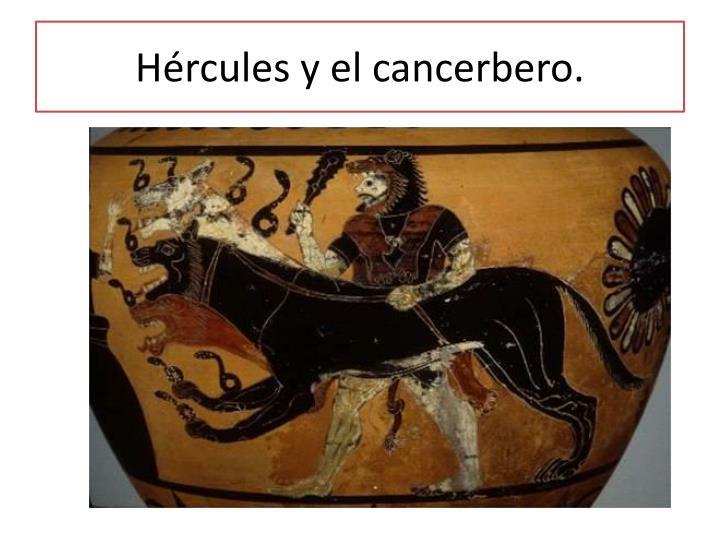 Hércules y el cancerbero.