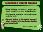 minimized dental trauma