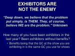 exhibitors are not the enemy