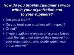 how do you provide customer service within your organization and to your suppliers