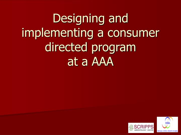 Designing and implementing a consumer directed program at a aaa