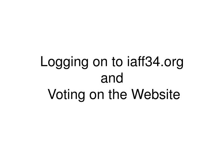 Logging on to iaff34 org and voting on the website
