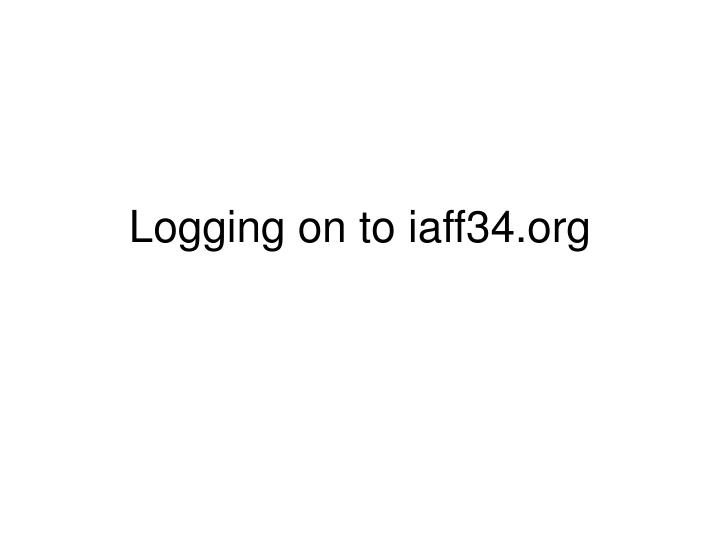 Logging on to iaff34 org