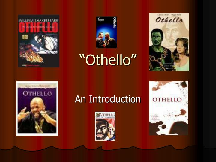 introduction to othello essay Othello is, perhaps, one of the most complex and controversial plays written by the famous poet, writer, actor, and playwright william shakespeare writing an analytical essay on his play can be as difficult as reading the play itself.