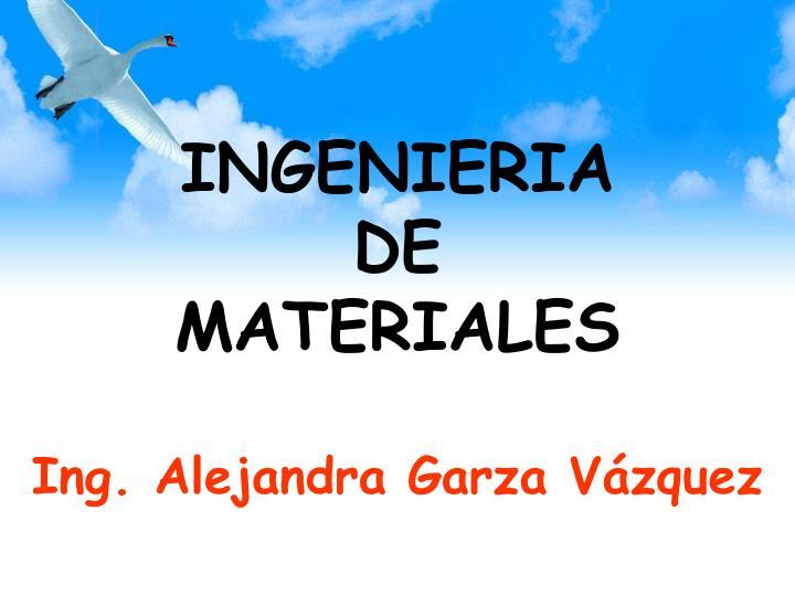 ingenieria de materiales ing alejandra garza v zquez n.
