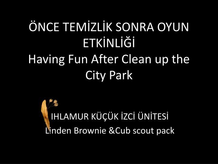 nce tem zl k sonra oyun etk nl having fun after clean up the city park n.