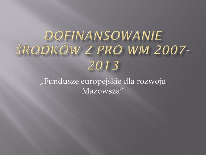 dofinansowanie rodk w z pro wm 2007 2013 n.