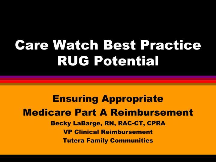 Care watch best practice rug potential