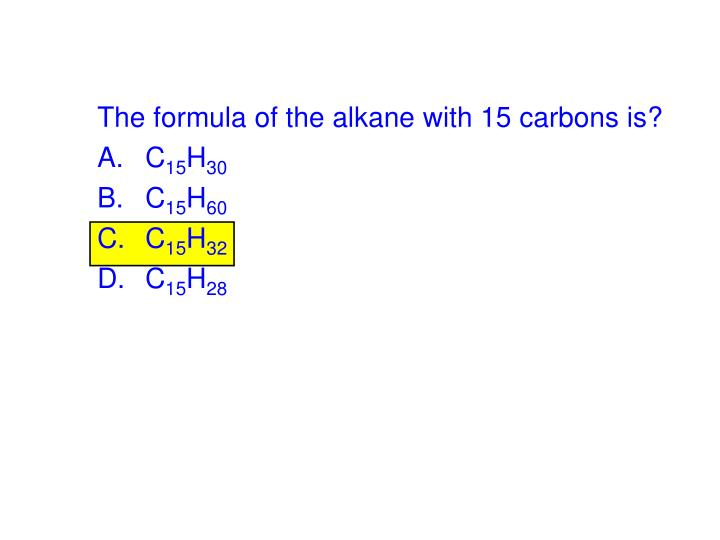 The formula of the alkane with 15 carbons is?