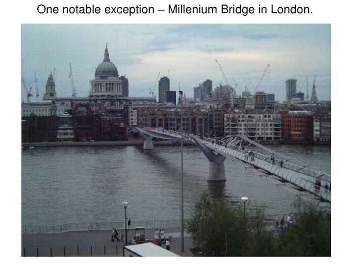 One notable exception – Millenium Bridge in London.