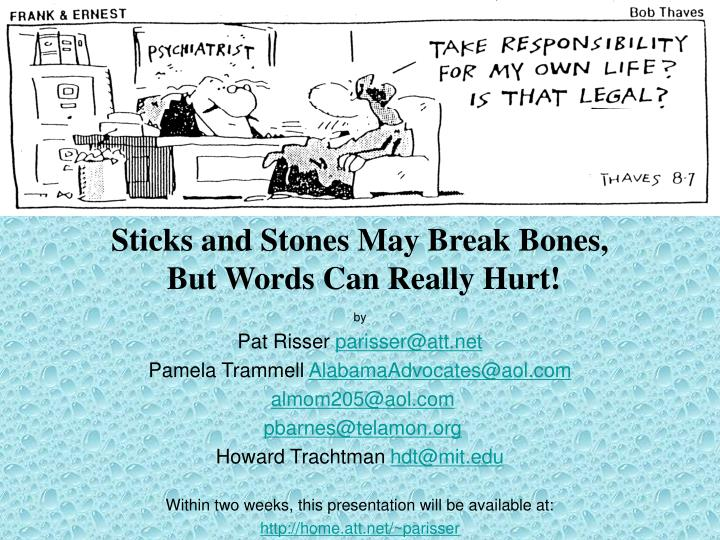 sticks and stones may break bones but words can really hurt n.