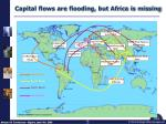 capital flows are flooding but africa is missing