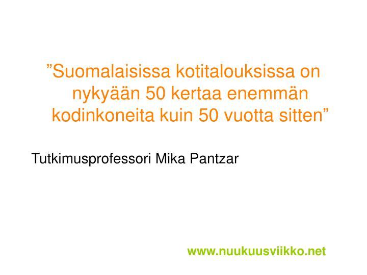 """""""Suomalaisissa kotitalouksissa on nykyään 50 kertaa enemmän kodinkoneita kuin 50 vuotta sitten"""""""