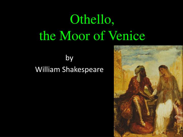 the themes of racism and sexism in william shakespeares othello and the moor of venice The role of women in othello: a feminist reading william shakespeare's othello it is simply the thought that 'the lusty moor/hath leaped into my seat'.