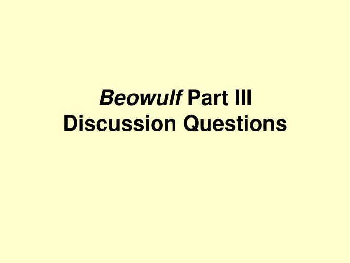 beowulf discussion questions Study guide for beowulf beowulf is an epic poem originally told in the old english between the 8th and 11th centuries beowulf study guide contains literature essays, a complete e-text, quiz questions, major themes, characters, and a full summary and analysis.