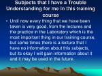 subjects that i have a trouble understanding for me in this training course