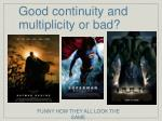 good continuity and multiplicity or bad