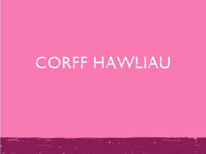 CORFF HAWLIAU