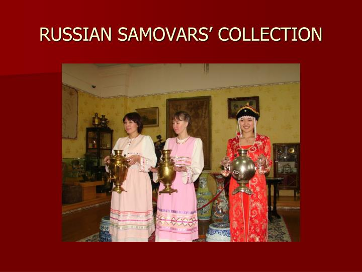 RUSSIAN SAMOVARS' COLLECTION