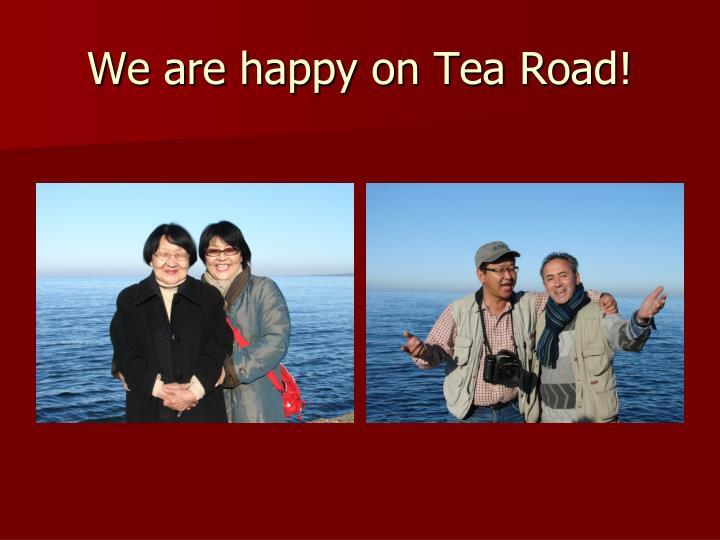 We are happy on Tea Road!