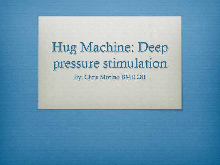 Hug machine deep pressure stimulation