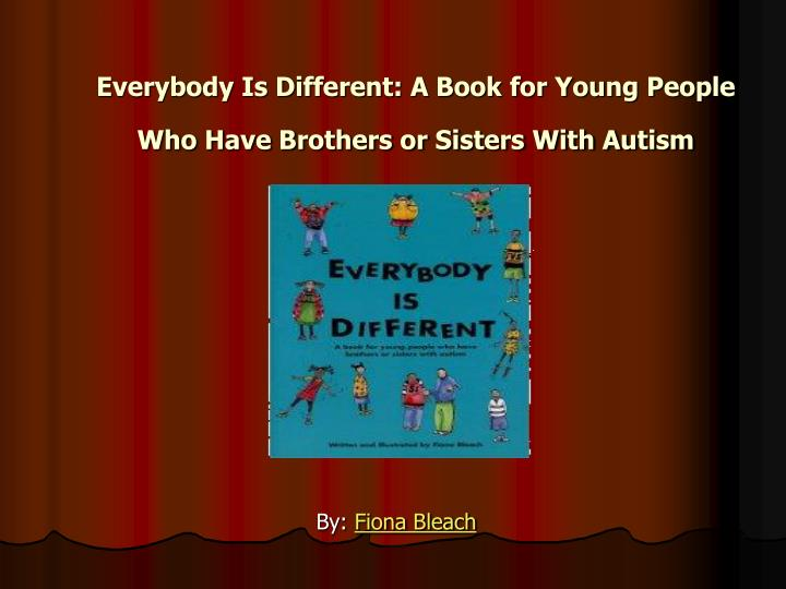 everybody is different a book for young people who have brothers or sisters with autism n.