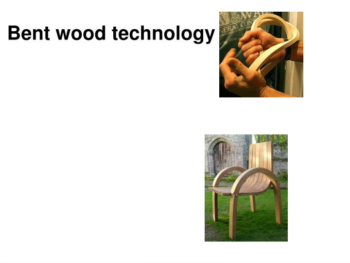 Bent wood technology