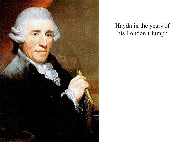 Haydn in the years of his London triumph