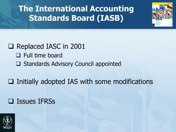 the international accounting standards board The international accounting standards board (iasb) is the independent, accounting standard-setting body of the ifrs foundation the iasb was founded on april 1, 2001, as the successor to.