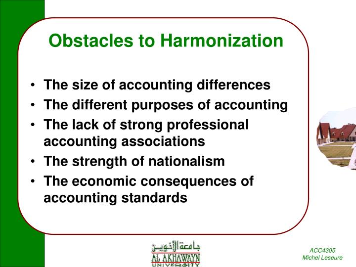 harmonization of accounting standards through internationalization The journey to have a common set of accounting standards started long before to give it a professional shape and essence and accountants all over the world feel the necessity to shorten the gap among different streams of accounting practices through harmonization still, we have a couple of strong.