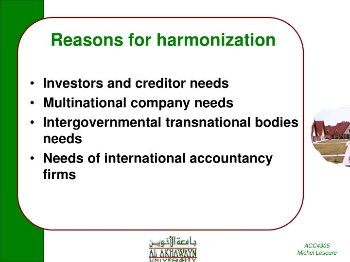 advantages of international harmonization Advantages of harmonization (turner 1983) the greatest benefit that would flow from harmonization would be the comparability of international financial information.