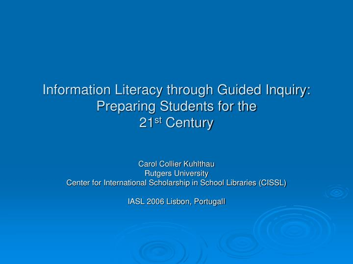 Information literacy through guided inquiry preparing students for the 21 st century
