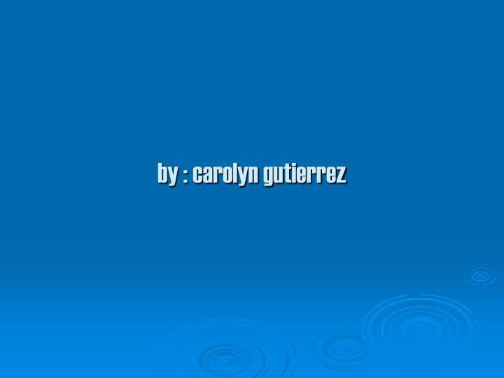 by carolyn gutierrez n.